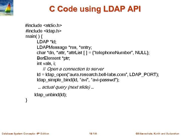 C Code using LDAP API #include <stdio. h> #include <ldap. h> main( ) {