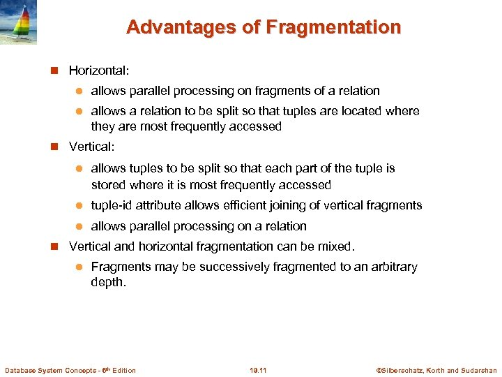 Advantages of Fragmentation Horizontal: l allows parallel processing on fragments of a relation l