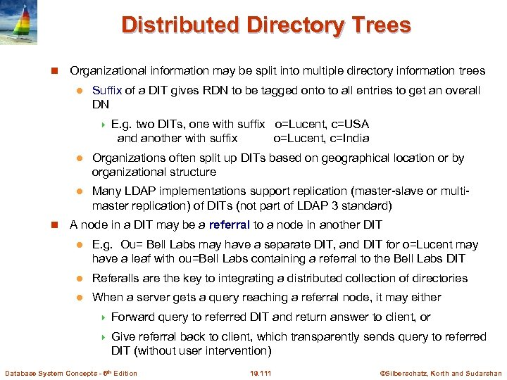 Distributed Directory Trees Organizational information may be split into multiple directory information trees l