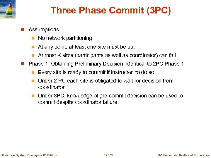 Three Phase Commit (3 PC) Assumptions: l No network partitioning l At any point,