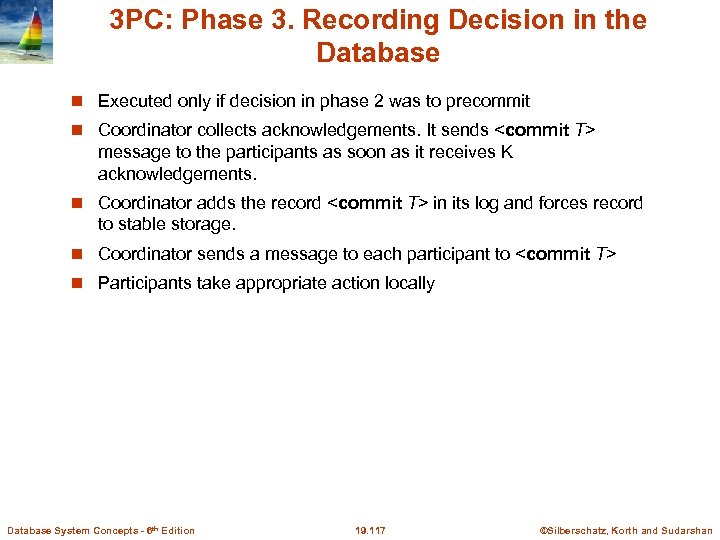 3 PC: Phase 3. Recording Decision in the Database Executed only if decision in