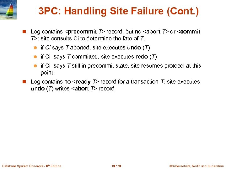 3 PC: Handling Site Failure (Cont. ) Log contains <precommit T> record, but no