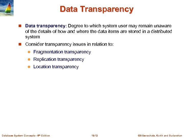 Data Transparency Data transparency: Degree to which system user may remain unaware of the