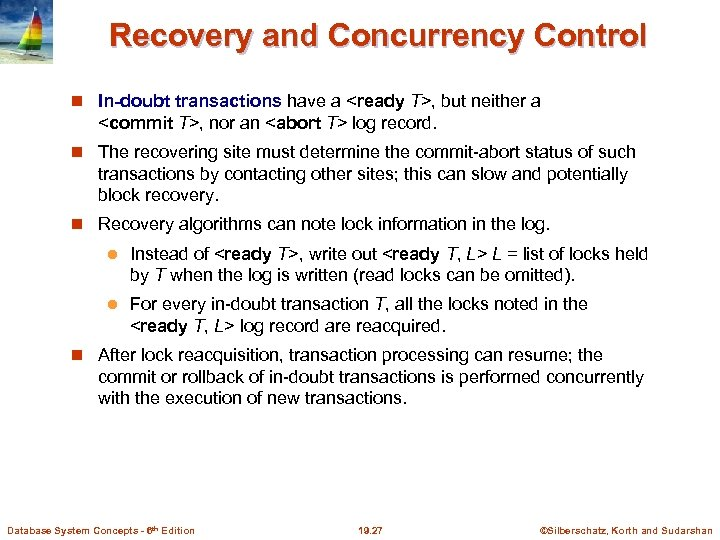 Recovery and Concurrency Control In-doubt transactions have a <ready T>, but neither a <commit