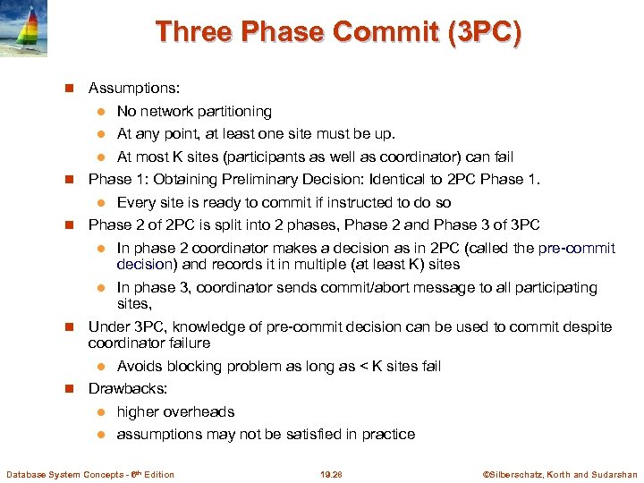 Three Phase Commit (3 PC) Assumptions: No network partitioning l At any point, at