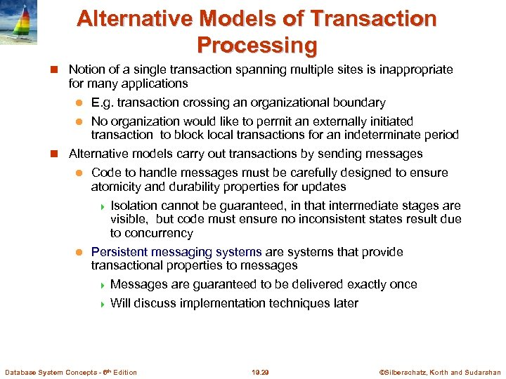 Alternative Models of Transaction Processing Notion of a single transaction spanning multiple sites is