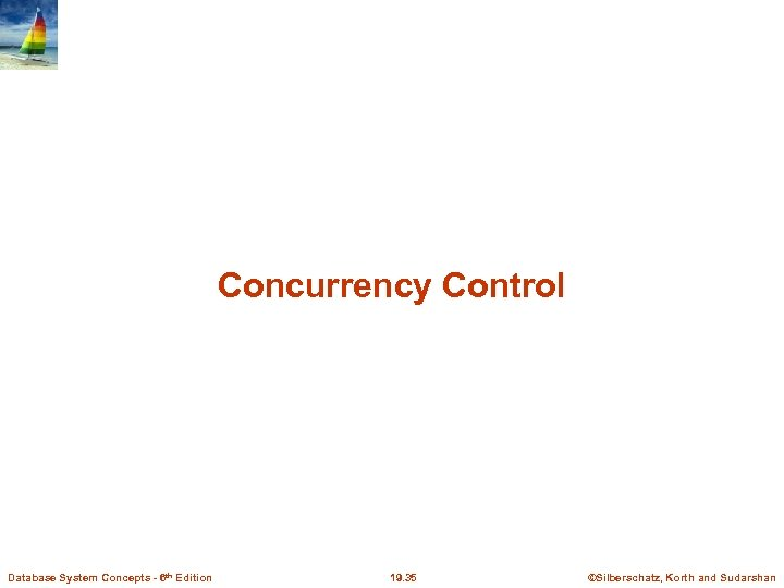 Concurrency Control Database System Concepts - 6 th Edition 19. 35 ©Silberschatz, Korth and