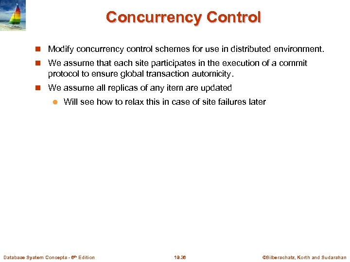 Concurrency Control Modify concurrency control schemes for use in distributed environment. We assume that