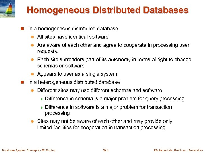 Homogeneous Distributed Databases In a homogeneous distributed database l All sites have identical software