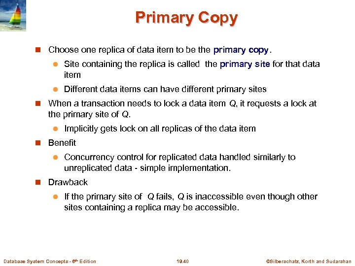 Primary Copy Choose one replica of data item to be the primary copy. l