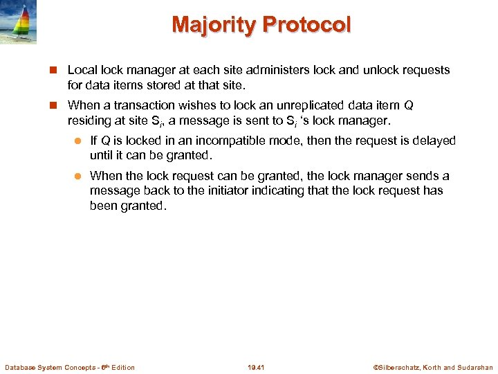 Majority Protocol Local lock manager at each site administers lock and unlock requests for