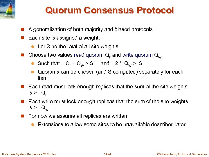 Quorum Consensus Protocol A generalization of both majority and biased protocols Each site is