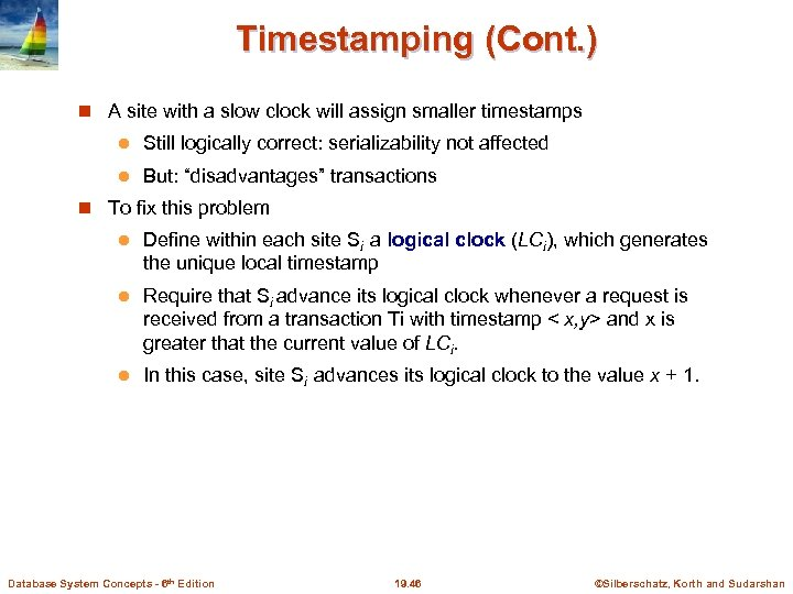 Timestamping (Cont. ) A site with a slow clock will assign smaller timestamps l