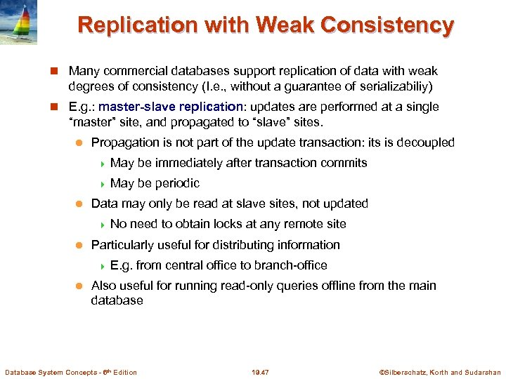 Replication with Weak Consistency Many commercial databases support replication of data with weak degrees