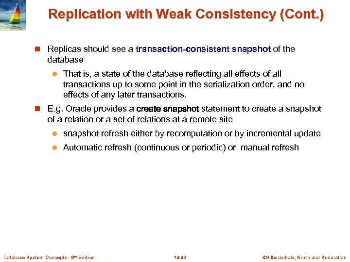 Replication with Weak Consistency (Cont. ) Replicas should see a transaction-consistent snapshot of the