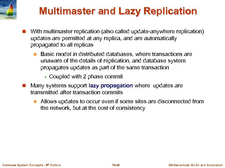 Multimaster and Lazy Replication With multimaster replication (also called update-anywhere replication) updates are permitted