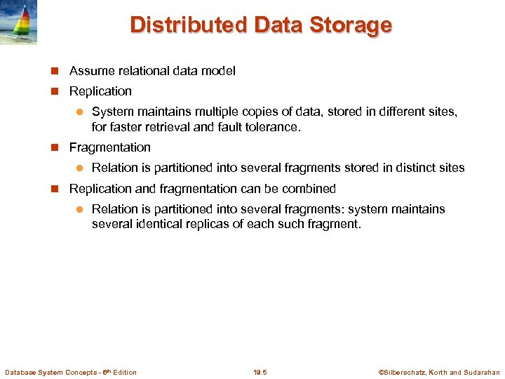 Distributed Data Storage Assume relational data model Replication l System maintains multiple copies of