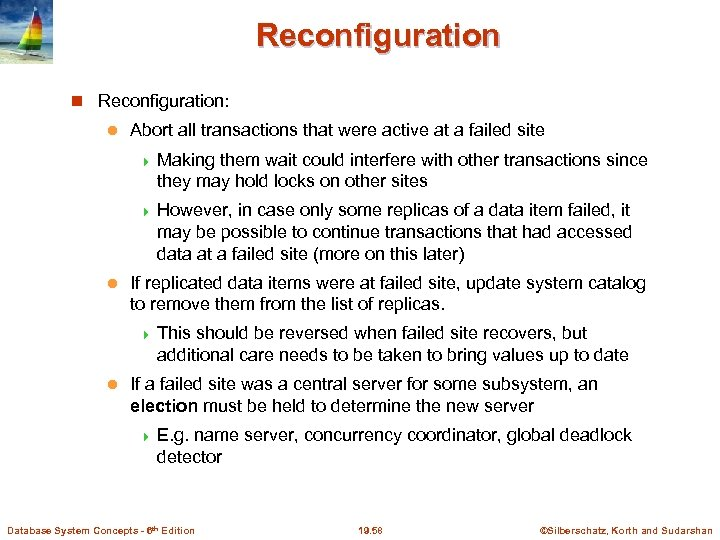 Reconfiguration Reconfiguration: l Abort all transactions that were active at a failed site 4
