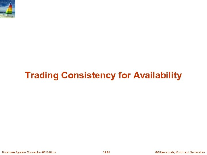 Trading Consistency for Availability Database System Concepts - 6 th Edition 19. 68 ©Silberschatz,
