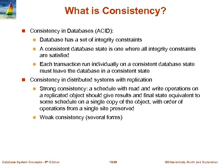 What is Consistency? Consistency in Databases (ACID): l Database has a set of integrity