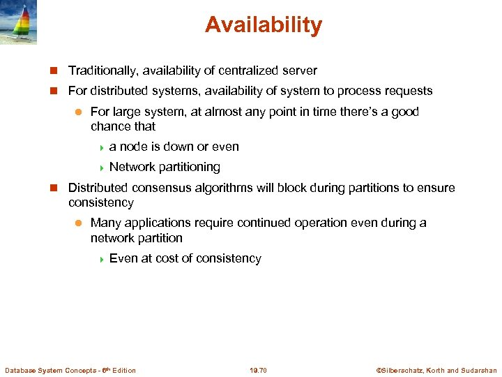 Availability Traditionally, availability of centralized server For distributed systems, availability of system to process