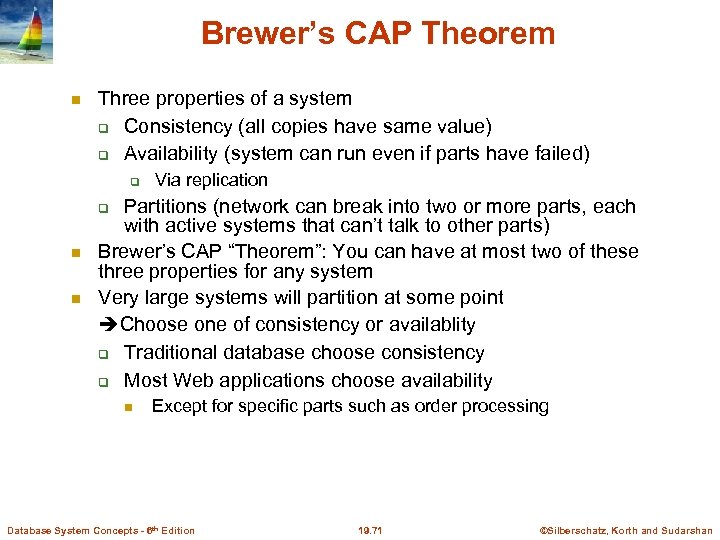Brewer's CAP Theorem Three properties of a system Consistency (all copies have same value)
