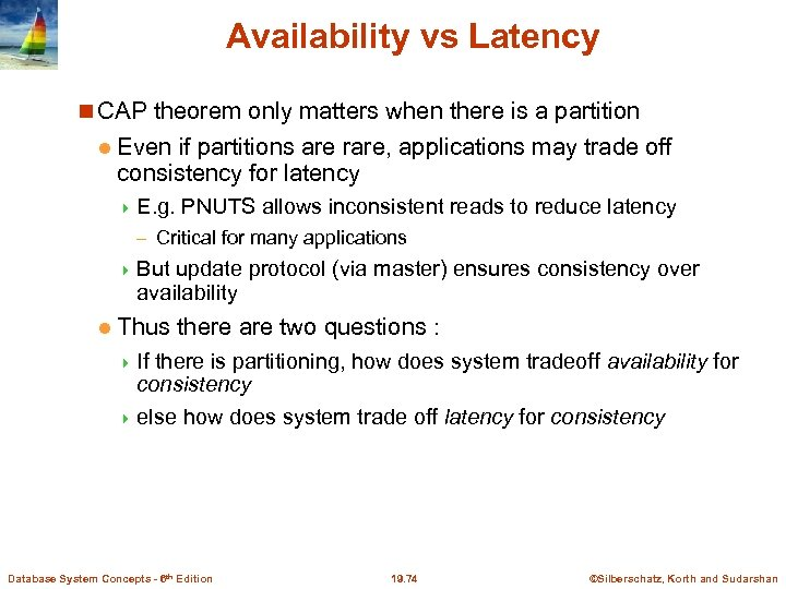Availability vs Latency CAP theorem only matters when there is a partition l Even