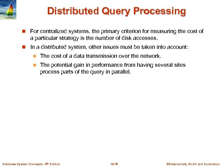 Distributed Query Processing For centralized systems, the primary criterion for measuring the cost of