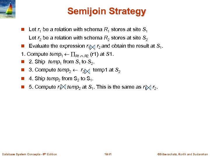 Semijoin Strategy Let r 1 be a relation with schema R 1 stores at