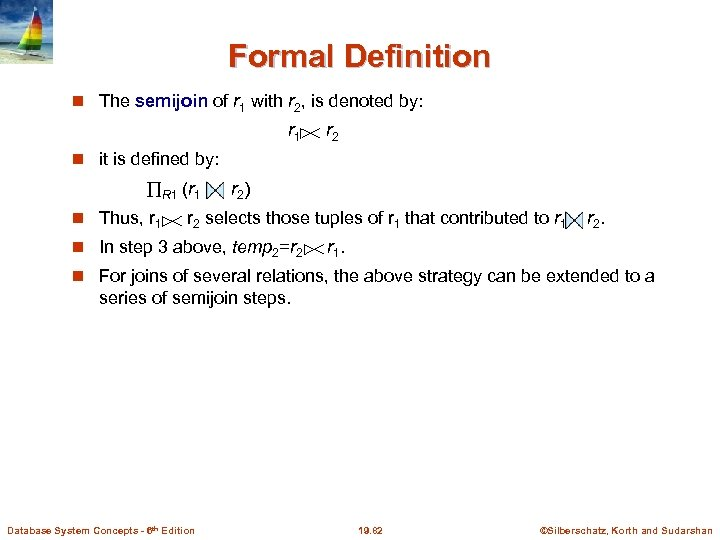 Formal Definition The semijoin of r 1 with r 2, is denoted by: r