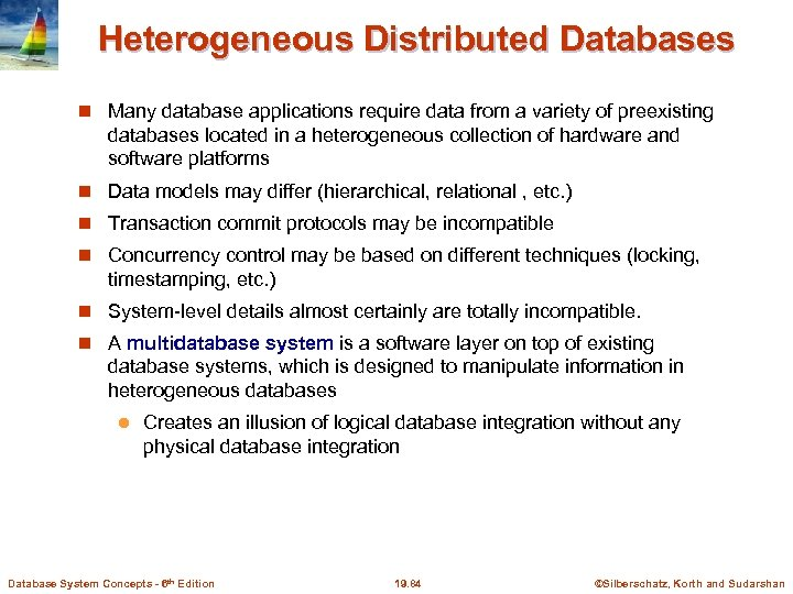 Heterogeneous Distributed Databases Many database applications require data from a variety of preexisting databases