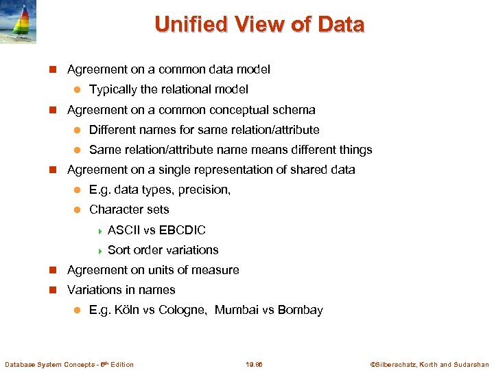 Unified View of Data Agreement on a common data model l Typically the relational
