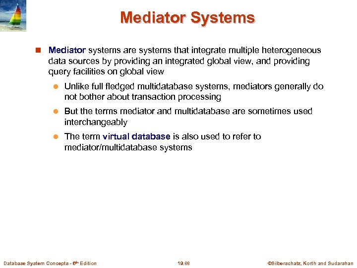 Mediator Systems Mediator systems are systems that integrate multiple heterogeneous data sources by providing