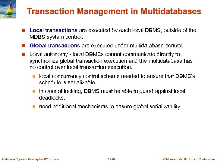 Transaction Management in Multidatabases Local transactions are executed by each local DBMS, outside of
