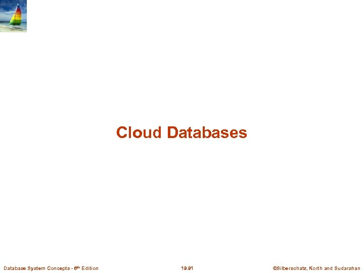 Cloud Databases Database System Concepts - 6 th Edition 19. 91 ©Silberschatz, Korth and
