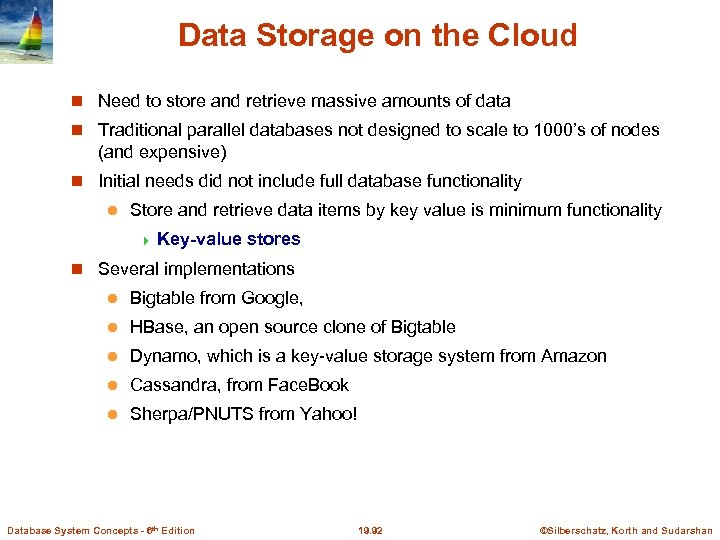 Data Storage on the Cloud Need to store and retrieve massive amounts of data
