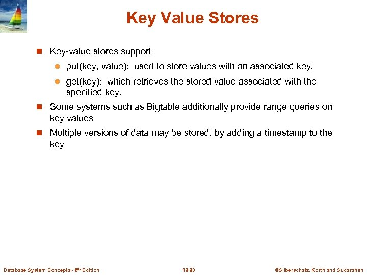 Key Value Stores Key-value stores support l put(key, value): used to store values with