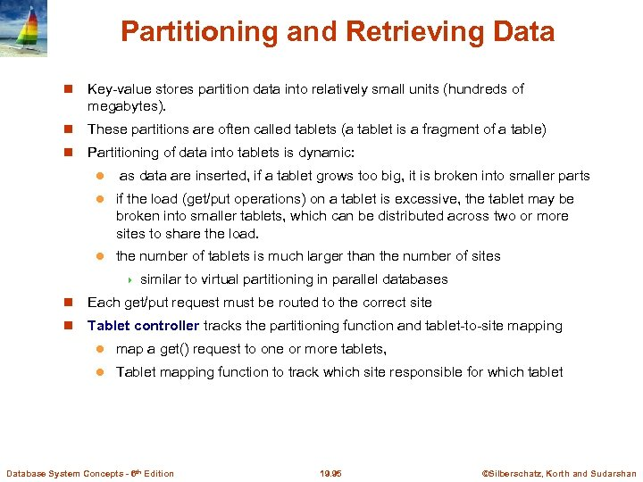 Partitioning and Retrieving Data Key-value stores partition data into relatively small units (hundreds of