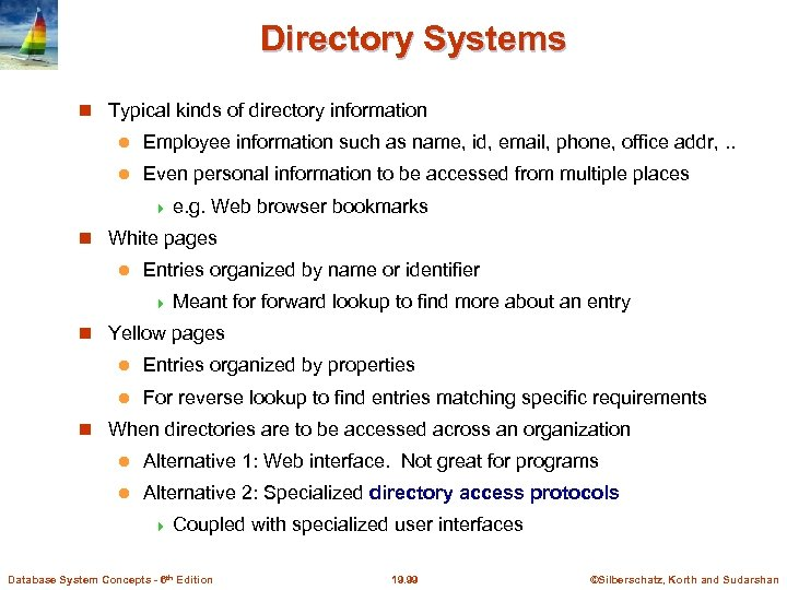 Directory Systems Typical kinds of directory information l Employee information such as name, id,