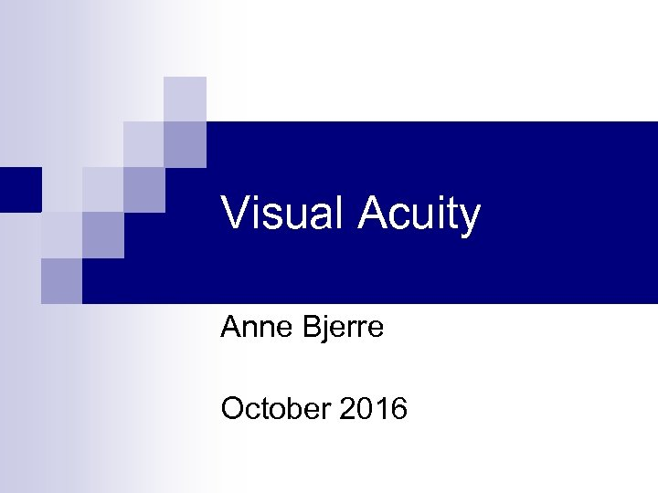 Visual Acuity Anne Bjerre October 2016