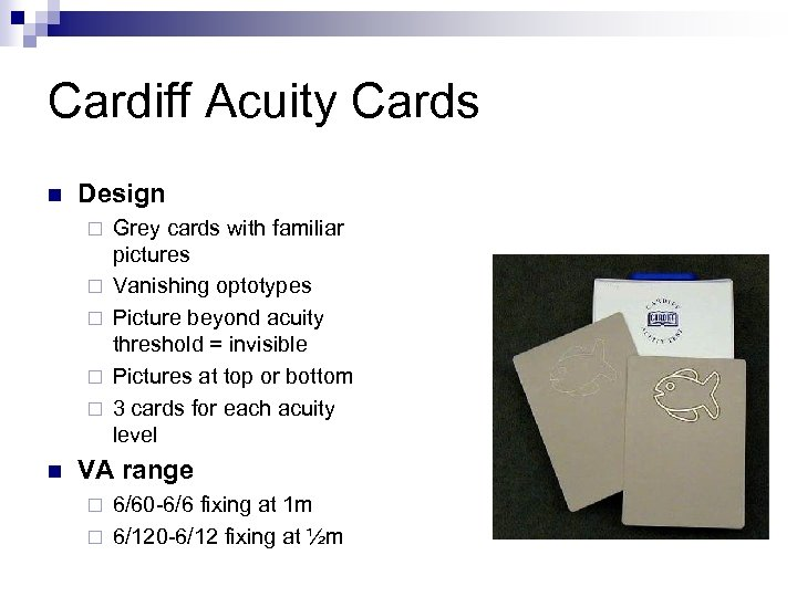 Cardiff Acuity Cards n Design ¨ ¨ ¨ n Grey cards with familiar pictures
