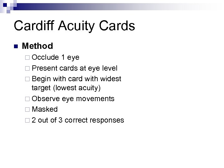 Cardiff Acuity Cards n Method ¨ Occlude 1 eye ¨ Present cards at eye