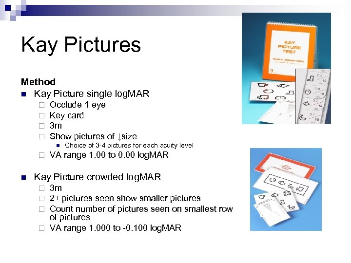 Kay Pictures Method n Kay Picture single log. MAR ¨ ¨ Occlude 1 eye