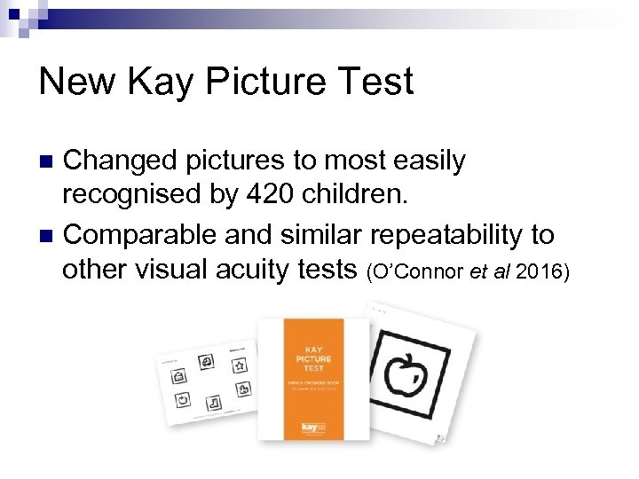 New Kay Picture Test Changed pictures to most easily recognised by 420 children. n