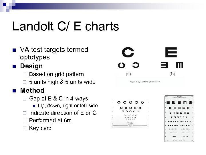 Landolt C/ E charts n n VA test targets termed optotypes Design Based on