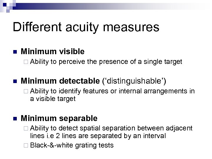 Different acuity measures n Minimum visible ¨ Ability n to perceive the presence of