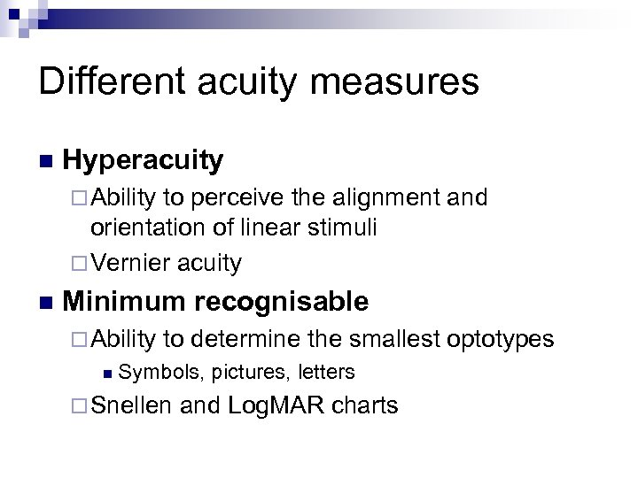 Different acuity measures n Hyperacuity ¨ Ability to perceive the alignment and orientation of