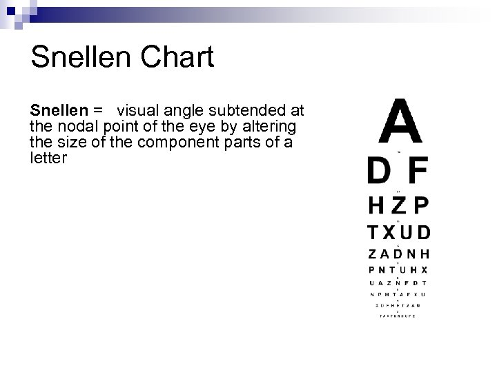 Snellen Chart Snellen = visual angle subtended at the nodal point of the eye