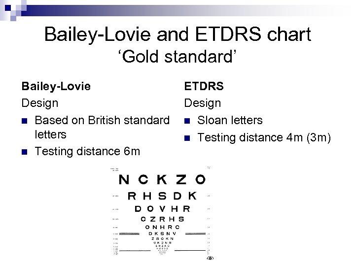 Bailey-Lovie and ETDRS chart 'Gold standard' Bailey-Lovie Design n Based on British standard letters