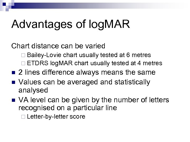 Advantages of log. MAR Chart distance can be varied ¨ Bailey-Lovie chart usually tested